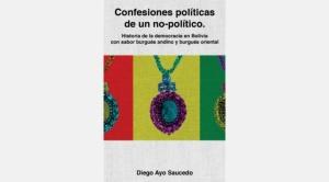 """""""Confesiones políticas"""", de Diego Ayo, un libro digno de ser leído"""